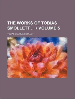 The Works of Tobias Smollett (Volume 5)