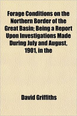 Forage Conditions on the Northern Border of the Great Basin; Being a Report Upon Investigations Made During July and August, 1901, in the Region Betwe