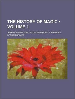 The History Of Magic (Volume 1)