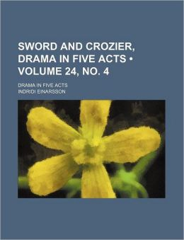 Sword and Crozier, Drama in Five Acts (Volume 24, No. 4); Drama in Five Acts