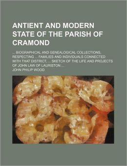 Antient and Modern State of the Parish of Cramond; Biographical and Genealogical Collections, Respecting Families and Individuals Connected with That