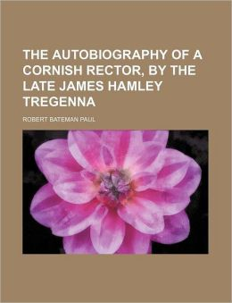 The Autobiography of a Cornish Rector, by the Late James Hamley Tregenna
