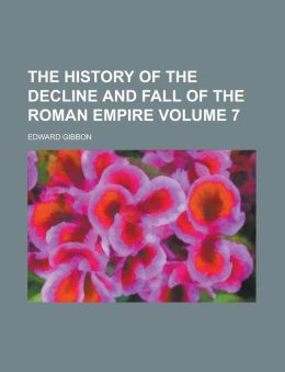 The History Of The Decline And Fall Of The Roman Empire (Volume 7)