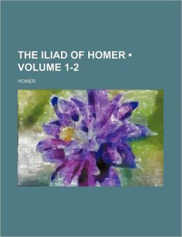 The Iliad of Homer (Volume 1-2)