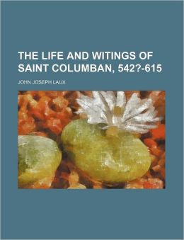 The Life And Witings Of Saint Columban, 542?-615