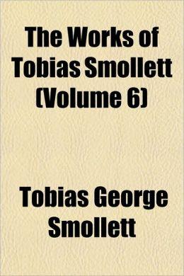 The Works Of Tobias Smollett (Volume 6)