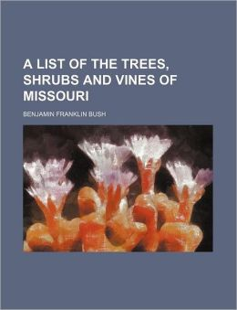The Trees, Shrubs and Vines of Missouri: -1895 Benjamin Franklin Bush