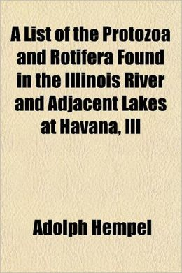 A List of the Protozoa and Rotifera Found in the Illinois River and Adjacent Lakes at Havana, Ill