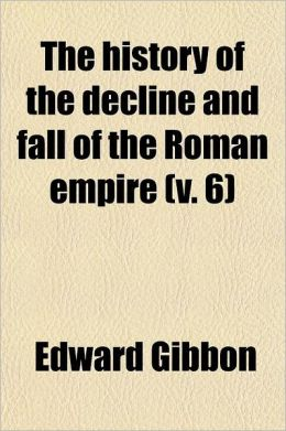 The History Of The Decline And Fall Of The Roman Empire (V. 6)