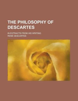 The Philosophy of Descartes; In Extracts from His Writing