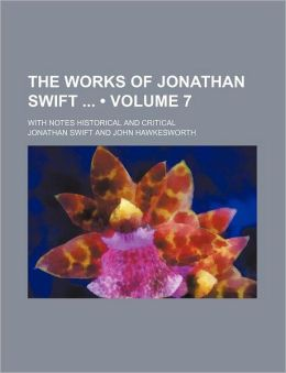 The Works Of Jonathan Swift (Volume 7); With Notes Historical And Critical