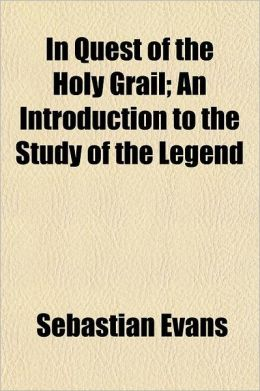 In Quest of the Holy Grail; An Introduction to the Study of the Legend