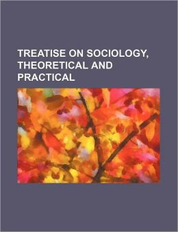Treatise On Sociology, Theoretical And Practical