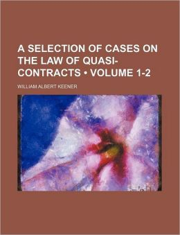 A Selection of Cases on the Law of Quasi-Contracts (Volume 1-2)