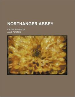 Northanger Abbey (Volume 2); And Persuasion