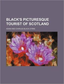 Black's Picturesque Tourist Of Scotland
