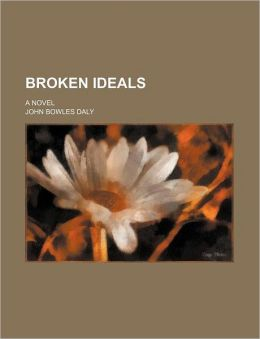 Broken Ideals; A Novel