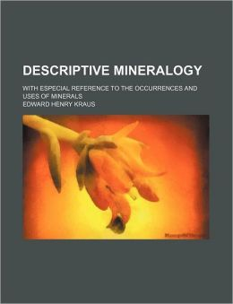 Descriptive Mineralogy; With Especial Reference to the Occurrences and Uses of Minerals