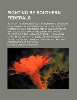 Fighting By Southern Federals; In Which The Author Places The Numerical Strength Of The Armies That Fought For The Confederacy At Approximately