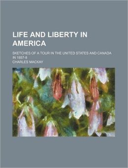 Life And Liberty In America; Sketches Of A Tour In The United States And Canada In 1857-8