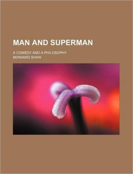 Man And Superman (Volume 11); A Comedy And A Philosophy