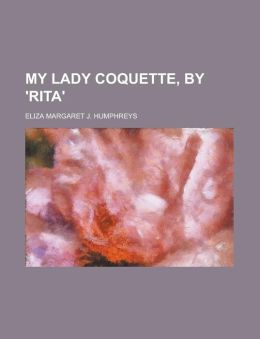 My Lady Coquette, by 'Rita'