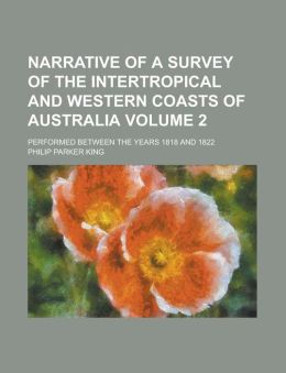 Narrative of a Survey of the Intertropical and Western Coasts of Australia; Performed Between the Years 1818 and 1822 Volume 2