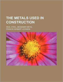 The Metals Used in Construction; Iron, Steel, Bessemer Metal