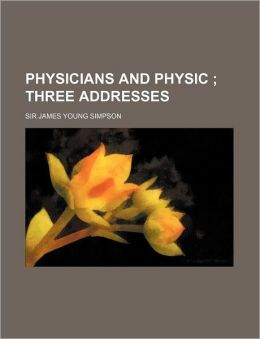 Physicians And Physic; Three Addresses