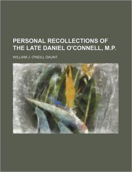 Personal Recollections Of The Late Daniel O'Connell, M.P.