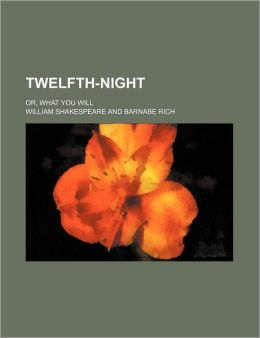 Twelfth-Night; Or, What You Will