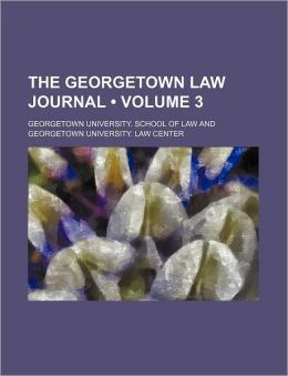 The Georgetown Law Journal (Volume 3)