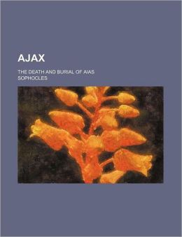 Ajax: The Death and Burial of Aias