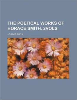 The Poetical Works Of Horace Smith. 2vols
