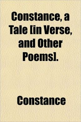 Constance, a Tale [In Verse, and Other Poems].