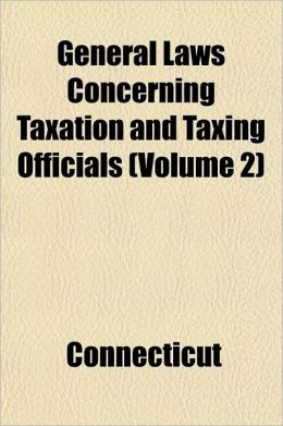 General Laws Concerning Taxation and Taxing Officials Volume 2; State Revenues, with Annotations and References to Decisions by the Supreme Court, Als