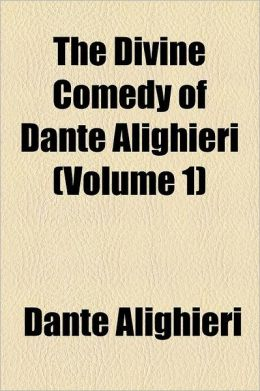 The Divine Comedy Of Dante Alighieri (Volume 1)