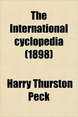 The International Cyclopedia Volume 8; A Compendium of Human Knowledge, REV. with Large Additions