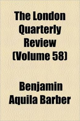 The London Quarterly Review Volume 58