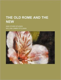 The Old Rome and the New; And Other Studies