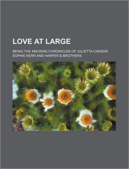 Love at Large; Being the Amusing Chronicles of Julietta Carson
