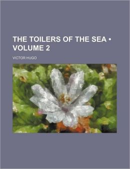The Toilers of the Sea (Volume 2)