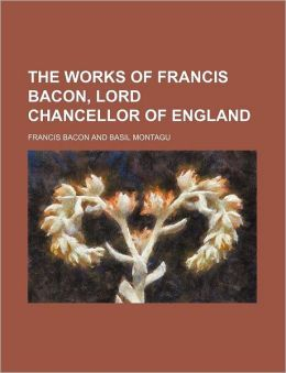The Works of Francis Bacon, Lord Chancellor of England (Volume 4)