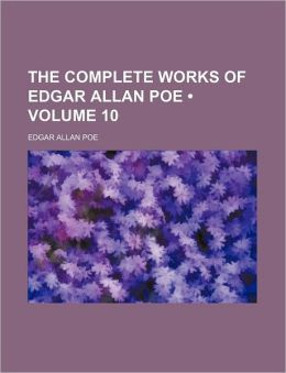 The Complete Works Of Edgar Allan Poe (Volume 10)