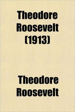 Theodore Roosevelt (1913)