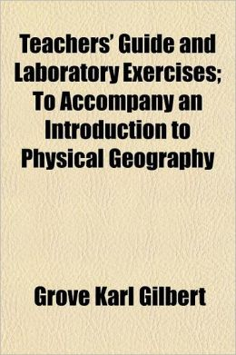 Teachers' Guide and Laboratory Exercises; To Accompany an Introduction to Physical Geography