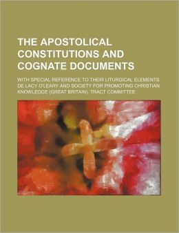 The Apostolical Constitutions and Cognate Documents; With Special Reference to Their Liturgical Elements