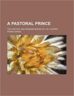 A Pastoral Prince; The History And Reminiscences Of J.W. Cooper