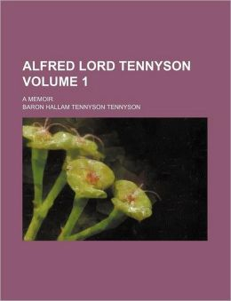 Alfred Lord Tennyson (Volume 1); A Memoir By His Son