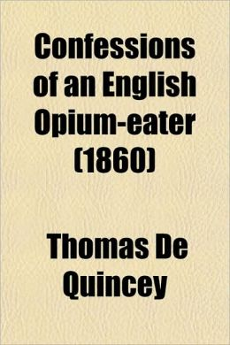 Confessions Of An English Opium-Eater (1860)